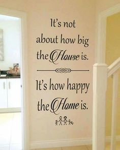 It's not about how big the house is. It's how happy the home is.