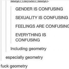 #lgbt #tumblr ---> geometry is actually the least confusing thing listed...
