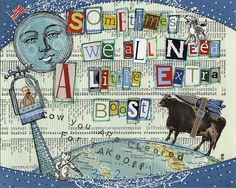 "Letters cut out from mags or books. ""Sometimes we all need a little boost"" Art collage by Shelly Massey.  One of my all time faves."