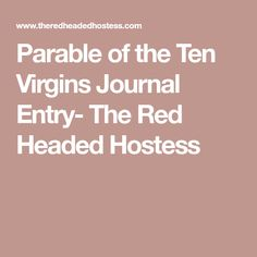 Parable of the Ten Virgins Journal Entry- The Red Headed Hostess Red Headed Hostess, Object Lessons, Scripture Study, Daughter Of God, Journal Entries, New Testament, Study Tips, Lds, Young Women