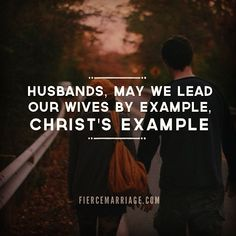 Husbands, may we lead our wives by example, Christ's example.