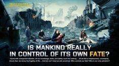 Is Mankind Really in Control of Its Own Fate? Faced with unexpected disaster, all our knowledge, skills, and ability count for nothing … all we feel is helplessness, uncertainty, shock, fear, we sense the fragility of life…. And we can't help but ask ourselves: Who controls our fate? Who is our only salvation?