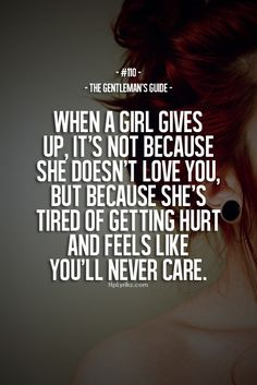 gentleman's guide - when a girl gives up, it's not because she doesn't love you, but because she's tires of getting hurt and feels like you'll never care True Quotes, Great Quotes, Quotes To Live By, Inspirational Quotes, Qoutes, Fed Up Quotes, Girl Quotes, Quotes Quotes, The Words