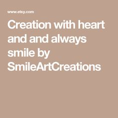 Creation with heart and and always smile by SmileArtCreations