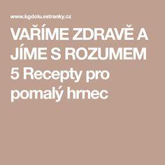 VAŘÍME ZDRAVĚ A JÍME S ROZUMEM 5 Recepty pro pomalý hrnec Crockpot, Slow Cooker, Crock Pot, Crock