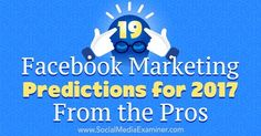 19 Facebook Marketing Predictions for 2017 From the Pros | Social Media News | Scoop.it
