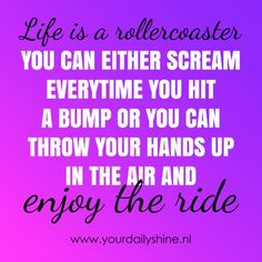 www.yourdailyshine.nl Roller Coaster, Inspirational Quotes, Life, Life Coach Quotes, Inspiring Quotes, Roller Coasters, Quotes Inspirational, Inspirational Quotes About, Encourage Quotes