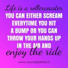 www.yourdailyshine.nl Roller Coaster, Inspirational Quotes, Life, Life Coach Quotes, Roller Coasters, Inspiring Quotes, Inspire Quotes, Quotes Inspirational, Inspiration Quotes