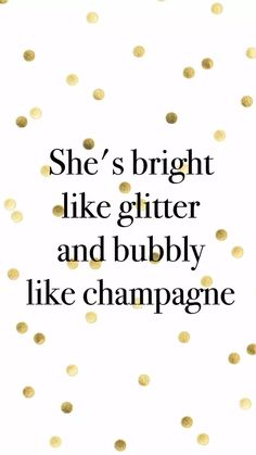 She's bright like glitter and bubbly like champagne on We Heart It