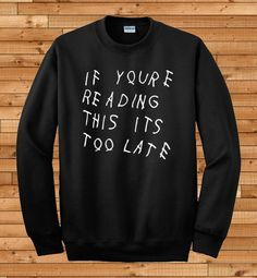 Drake Crewneck Sweatshirt  If Youre Reading This Its by OwnageTees