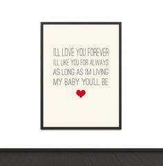 I'll love you forever, I'll like you for always. As long as I'm living, my baby you'll be ..............Poster Print red heart
