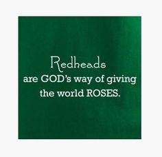 red head quotes/ Redheads are GOD's way of giving the world ROSES. Redhead Facts, Redhead Quotes, Red Hair Quotes, Great Quotes, Quotes To Live By, Inspirational Quotes, Work Quotes, Awesome Quotes, Ginger Quotes