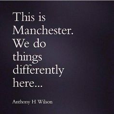 This is Manchester. We do things differently here . Anthony H Wilson. I Love Manchester, Manchester City Centre, Manchester England, Manchester United, City Quotes, Salford, Best Hotel Deals, Joy Division, When It Rains