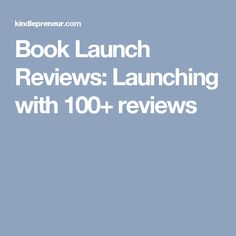 Book Launch Reviews: Launching with 100+ reviews