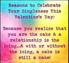 """I just read a ton of bummer Valentine """"jokes"""" about being sad because you're single. So, here's a real Valentine for everyone. Woman Quotes, Me Quotes, Funny Quotes, Valentine Jokes, Single Women Quotes, Truth Serum, Single People, Single Ladies, Love Is Everything"""