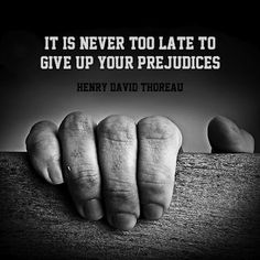 """Quote: """"It's never too late to give up your prejudices"""" -Thoreau"""