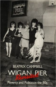 Wigan Pier Revisited: Poverty and Politics in the 80s: Amazon.co.uk: Beatrix Campbell: 9780860684176: Books