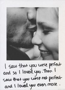 I saw that you were perfect and so I loved you.