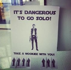 it's dangerous to go solo!