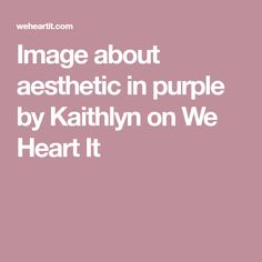 Image about aesthetic in purple by Kaithlyn on We Heart It