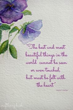 """The best and most beautiful things in the world cannot be seen or touched but must be touched by the heart."""