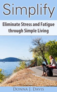 Simplify: Eliminate Stress and Fatigue through Simple Living (10 Essential Keys to Simplifying Your Life) by Donna J. Davis http://smile.amazon.com/dp/B00C1PCQHW/ref=cm_sw_r_pi_dp_1pITvb1W6NMJ1