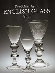 The Golden Age of English Glass, 1650 – 1775, by Dwight P Lanmon, Antique Collectors Club, 2012; 376 pp, many b& w and colour illustrations. ISBN 978-1-85149-656-3. Cut Glass, Clear Glass, Glass Art, Mirror Glass, Glass Vessel, Glass Ceramic, English Wine, Classic Glasses, Antique Collectors