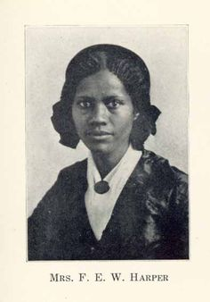 Frances Ellen Watkins Harper (September 24, 1825 – February 22, 1911) African-American abolitionist, poet and author. Born free in Baltimore, MD, she had a long and prolific career, publishing her first book of poetry at age 20. At age twenty-five, became the first woman professor at the newly formed Union Seminary (later Wilberforce University). She subsequently became the most widely published and recognized writer before and after slavery. Do a web search for more info.