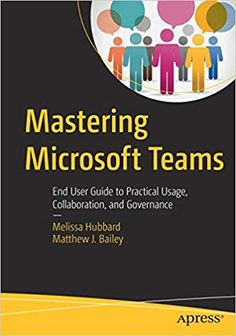 Mastering Microsoft Teams: End User Guide to Practical Usage, Collaboration, and Governance: Melissa Hubbard, Matthew J. Bailey: 9781484236697: Amazon.com: Books One Note Microsoft, Microsoft Office, Microsoft Classroom, Office 365 Education, Good Books, Books To Read, End User, Computer Programming, Computer Literacy