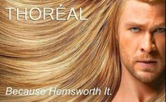 If you got a free Thor with every bottle of shampoo, I'd own a warehouse of 'em.,