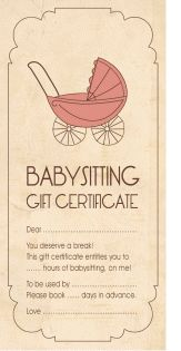 babysitting gift certificate (sometimes it's nice to have something tangible to give when your gift for someone is the gift of time...)