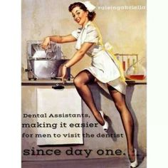 Dental assistants making it easier for men to visit the dentist since day one. lol