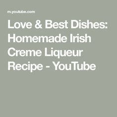 Love & Best Dishes: Homemade Irish Creme Liqueur Recipe - YouTube Liqueur, Alcohol Recipes, Best Dishes, Paula Deen, Hostess Gifts, Creme, Irish, Beverages, Homemade