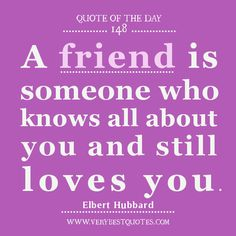 Friendship Quote of The Day, A friend is someone who knows all about you and still loves you. Description from verybestquotes.com. I searched for this on bing.com/images