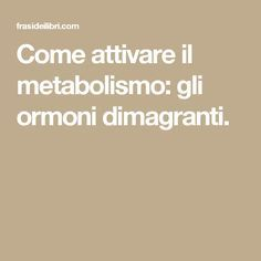 Come attivare il metabolismo: gli ormoni dimagranti. Home Health, Health Tips, Health Fitness, Healthy Life, Healthy Eating, Real Beauty, Cellulite, Detox, The Cure