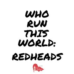 #RedheadQuotes: Who Run This World: #Redheads.