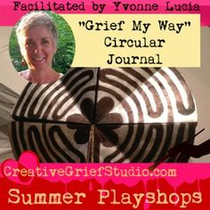 """Upcoming Summer Playshop: """"Grief My Way"""" Circular Journal with Yvonne Lucia - http://griefcoachingcertification.com/2015/06/upcoming-summer-playshop-grief-my-way-circular-journal-with-yvonne-lucia/"""