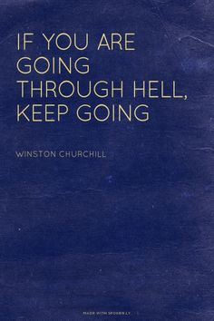 if you are going through hell, keep going - winston churchill | Edie made this with Spoken.ly