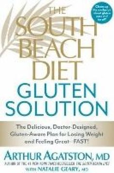 Food list for The South Beach Diet Gluten Solution by Arthur Agatston MD  (2013): 4 week program avoiding gluten while following the basic principles  of the ...