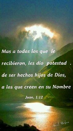 Juan, 1:12 - Mas a todos los que le recibieron, les dio potestad de  ser hechos hijos de Dios, a los que creen en su Nombre
