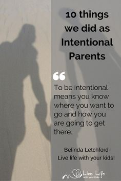 10 Things we did as intentional parents. To be intentional means you know where you are going and how you are going to get there.