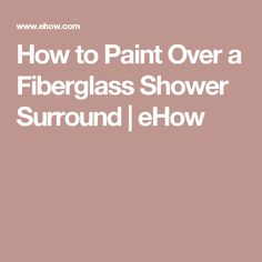 How to Paint Over a Fiberglass Shower Surround | eHow