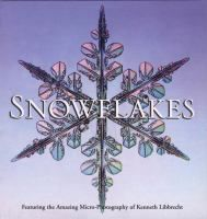 Cover image for Snowflakes : featuring the amazing micro-photography of Kenneth Libbrecht.