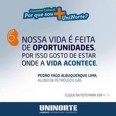 """PEDRO YAGO ALBUQUERQUE LIMA - Petróleo e Gás Por que sou mais UniNorte? """"Nossa vida é feita de oportunidades, por isso gosto de estar onde a vida acontece."""""""