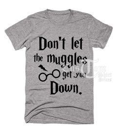 Don't Let The Muggles Get You Down T-shirts //Price: $13 //     #urbanfashion