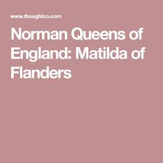 Norman Queens of England: Matilda of Flanders