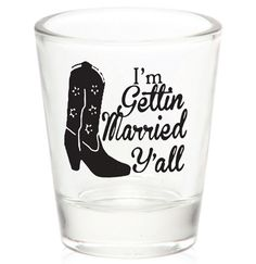 """""""I'm Gettin Married Y'all"""" Shot Glass just $2.99 exclusively at www.TheHouseofBachelorette.com #Western #Bride #BacheloretteParty"""