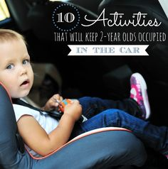 Repinned: NECESSARY for the family road trip:  10 Activities that will keep a 2-year-old occupied in the car!