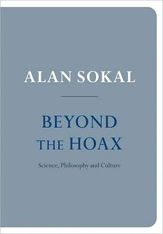Sokal, Alan (2008) Beyond the Hoax • #Sokal #Philosophy