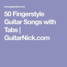 50 Fingerstyle Guitar Songs with Tabs | GuitarNick.com